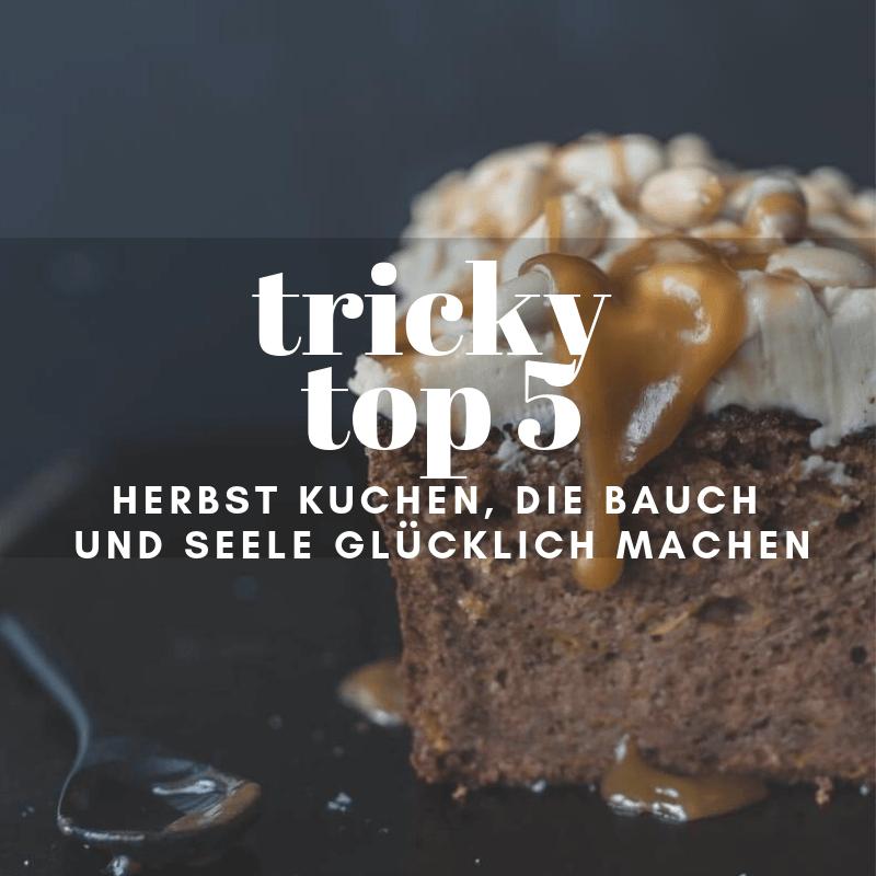 Kuchen Fur Den Herbst Meine Tricky Top 5 Machen Bauch Und Seele