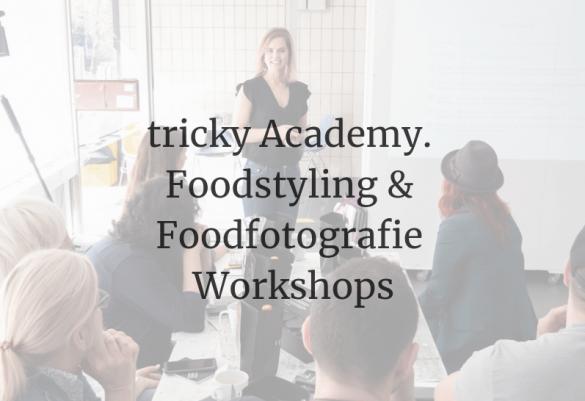 Tricky Academy Foodstyling & Foodfotografie Workshops