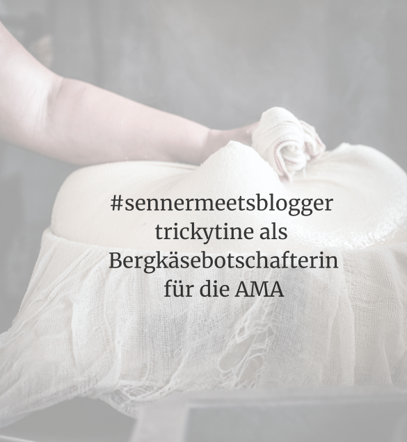 #sennermeetsblogger trickytine Bergkäse Botschafterin