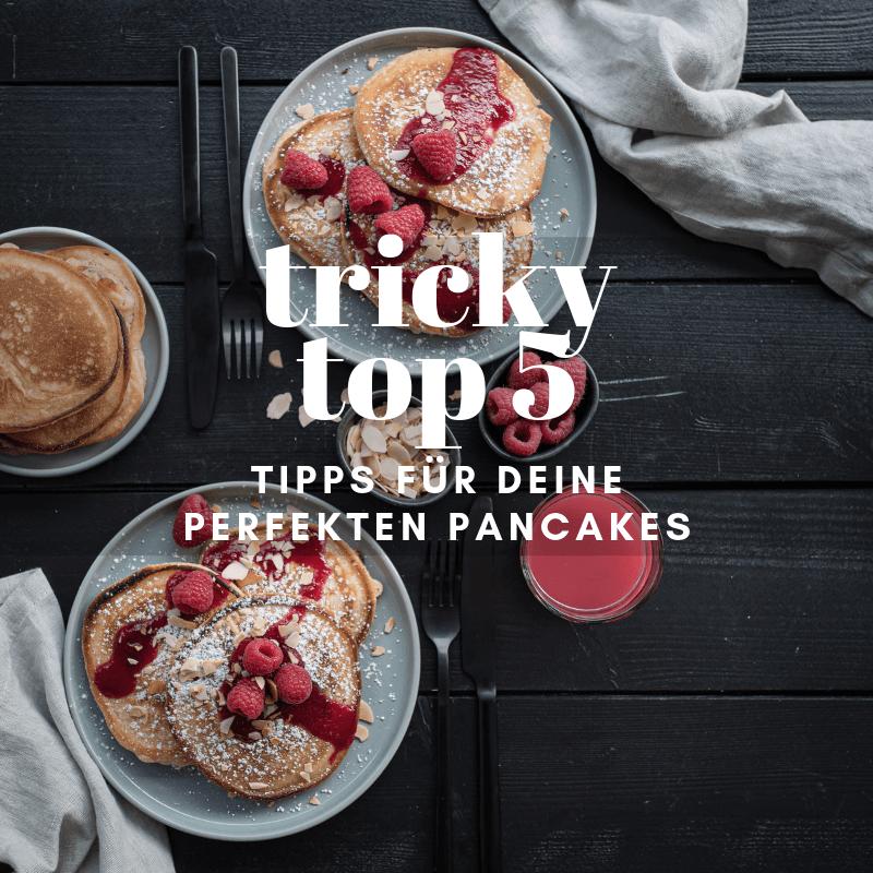 tricky top 5 Tipps für die perfekten Pancakes!