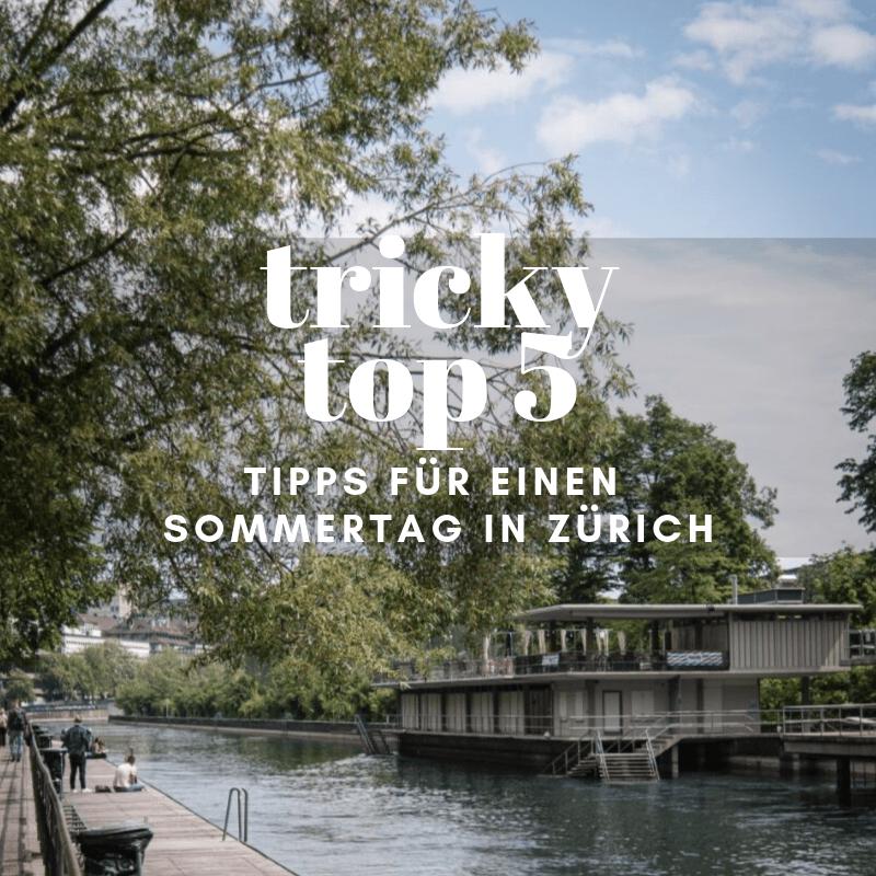 5 tricky Tipps für einen tollen Sommertag in Zürich #trickyzüriliebi