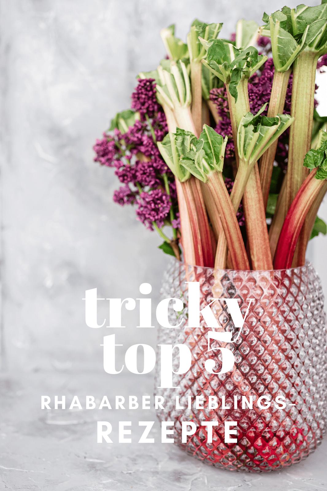 Rhabarber: meine tricky top 5 Lieblings-Rezepte - trickytine
